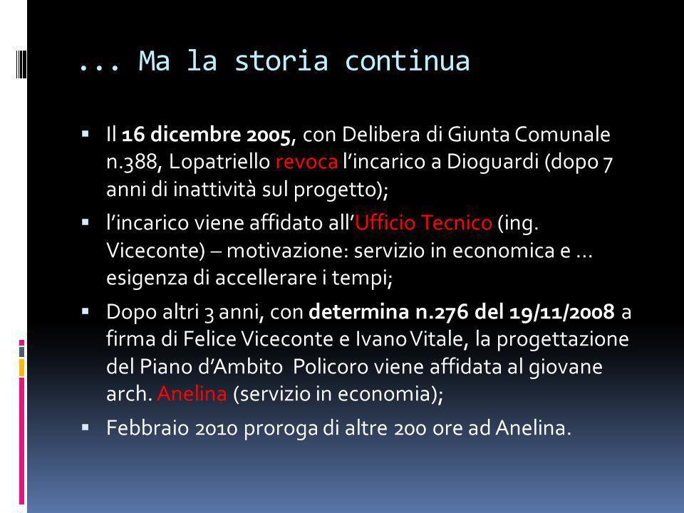 ... Ma la storia continua  Il 16 dicembre 2005, con Delibera di Giunta Comunale n.388, Lopatriello revoca l'incarico a Dioguardi (dopo 7 anni di inat