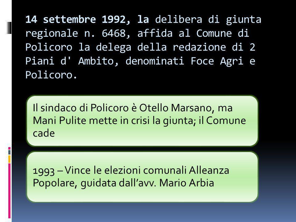 14 settembre 1992, la delibera di giunta regionale n. 6468, affida al Comune di Policoro la delega della redazione di 2 Piani d' Ambito, denominati Fo