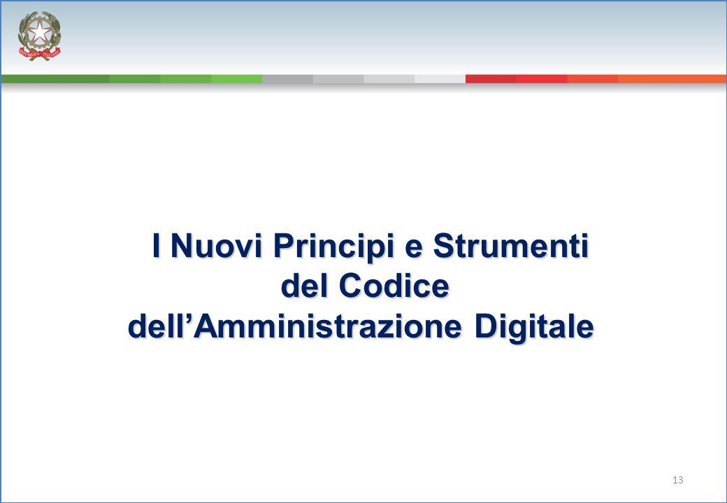 I Nuovi Principi e Strumenti del Codice dell'Amministrazione Digitale I Nuovi Principi e Strumenti del Codice dell'Amministrazione Digitale 13