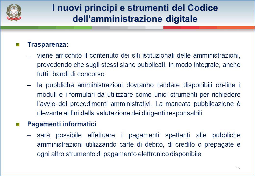 Trasparenza: –viene arricchito il contenuto dei siti istituzionali delle amministrazioni, prevedendo che sugli stessi siano pubblicati, in modo integr