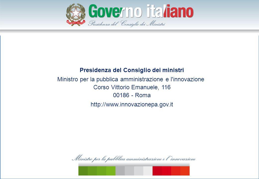 Presidenza del Consiglio dei ministri Ministro per la pubblica amministrazione e l innovazione Corso Vittorio Emanuele, 116 00186 - Roma http://www.innovazionepa.gov.it