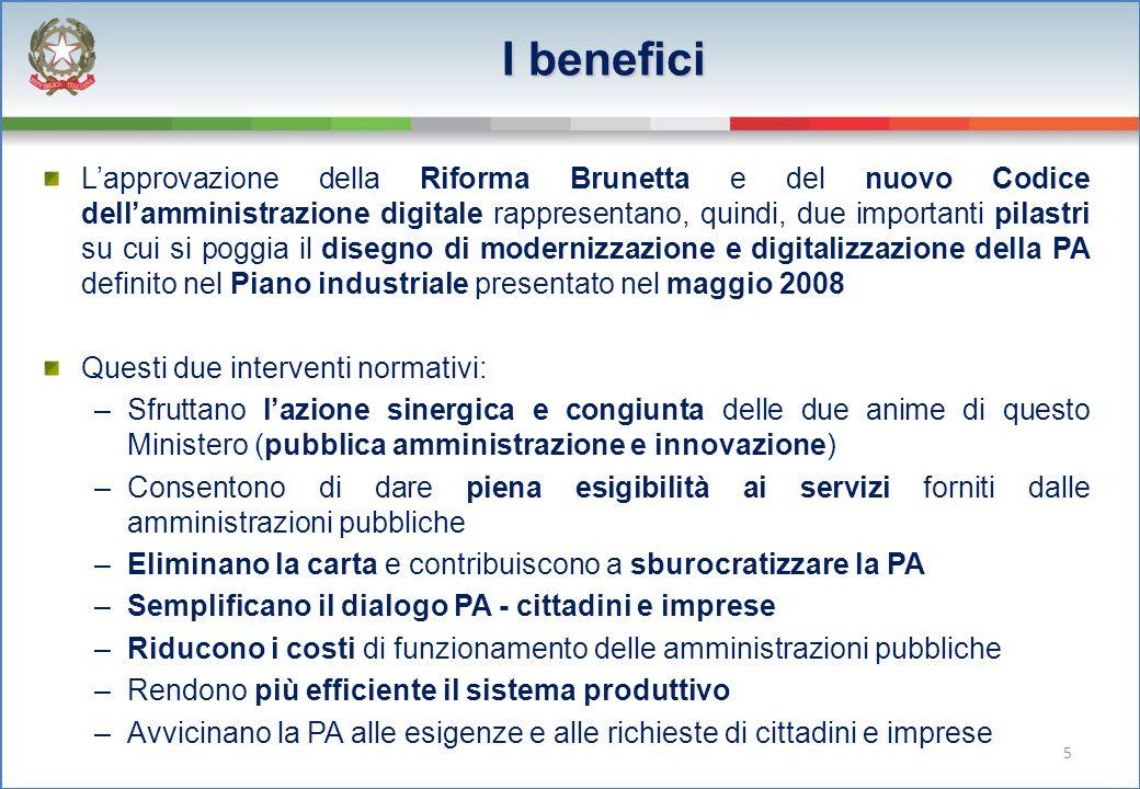 I benefici L'approvazione della Riforma Brunetta e del nuovo Codice dell'amministrazione digitale rappresentano, quindi, due importanti pilastri su cu