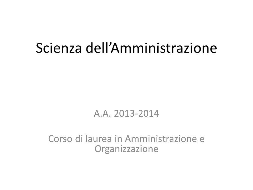 Scienza dell'Amministrazione A.A. 2013-2014 Corso di laurea in Amministrazione e Organizzazione