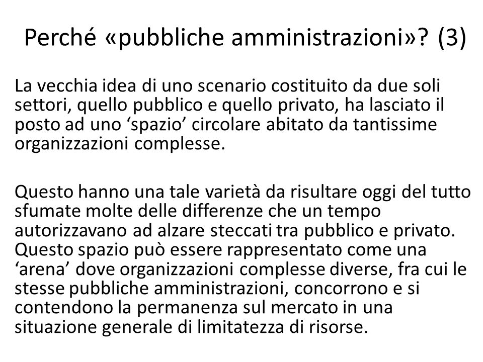 Perché «pubbliche amministrazioni»? (3) La vecchia idea di uno scenario costituito da due soli settori, quello pubblico e quello privato, ha lasciato