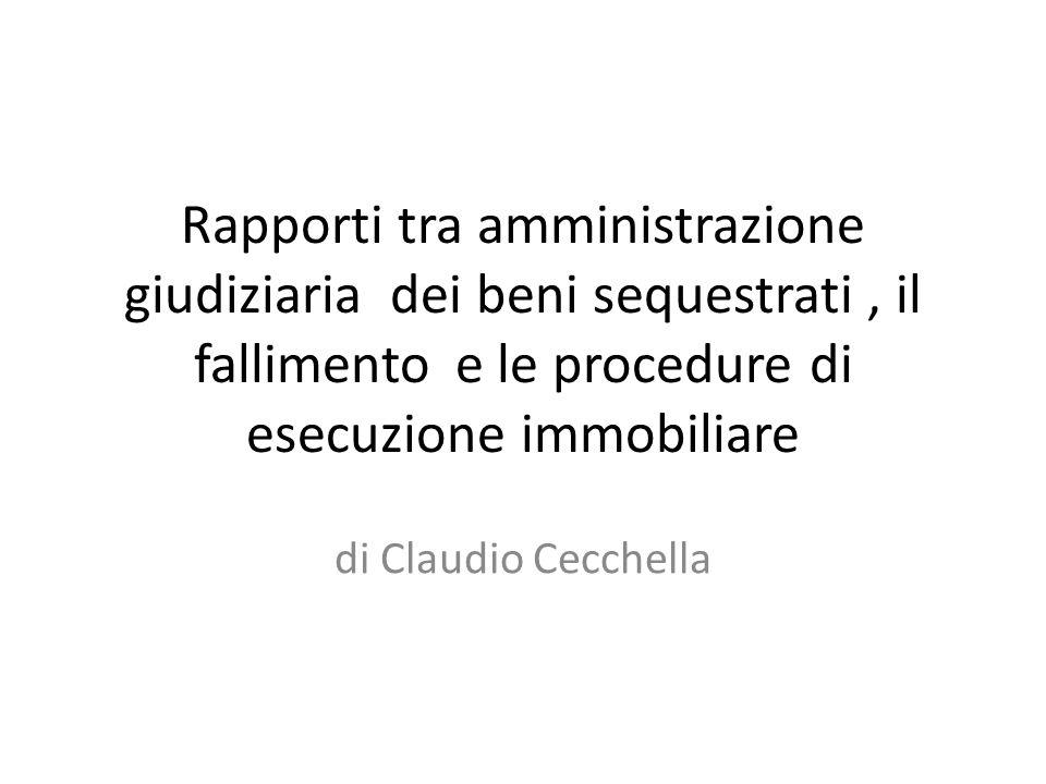Rapporti tra amministrazione giudiziaria dei beni sequestrati, il fallimento e le procedure di esecuzione immobiliare di Claudio Cecchella