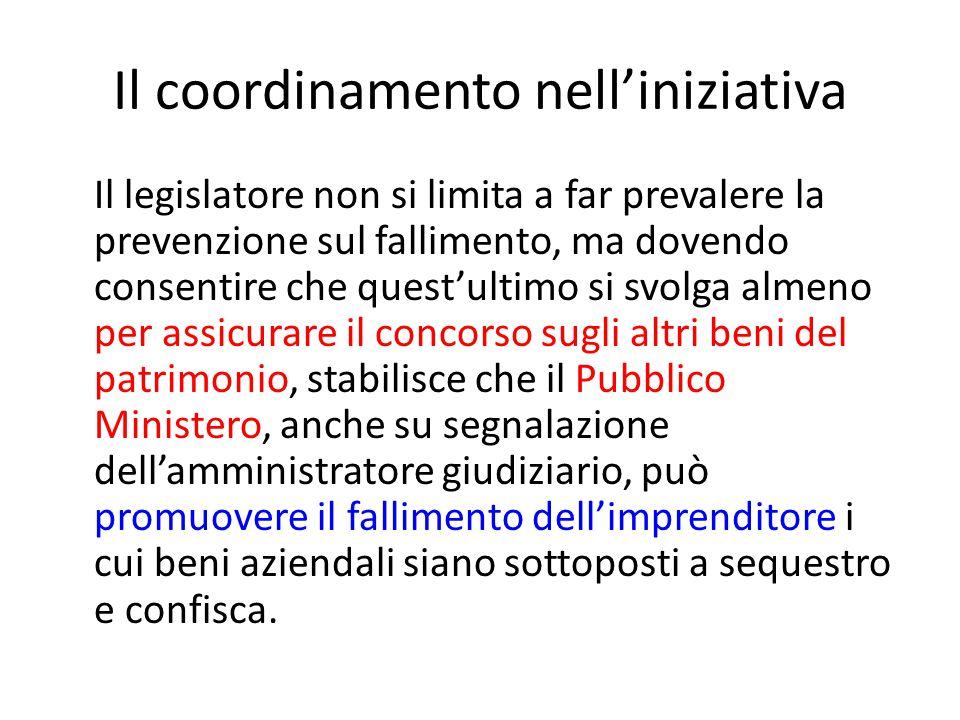 Il coordinamento nell'iniziativa Il legislatore non si limita a far prevalere la prevenzione sul fallimento, ma dovendo consentire che quest'ultimo si