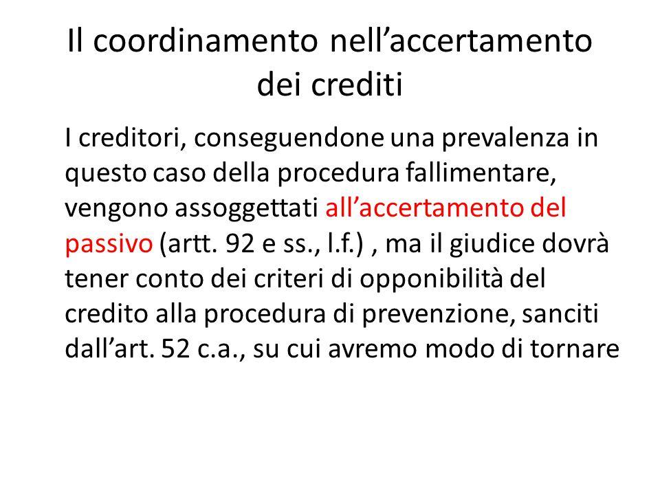 Il coordinamento nell'accertamento dei crediti I creditori, conseguendone una prevalenza in questo caso della procedura fallimentare, vengono assogget