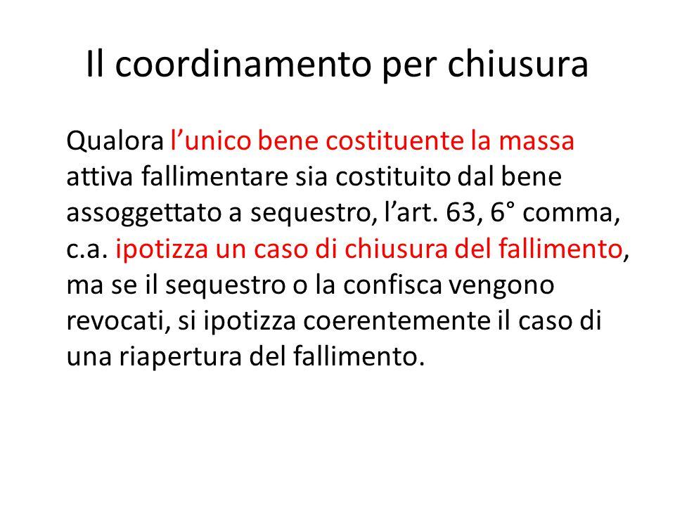 Il coordinamento per chiusura Qualora l'unico bene costituente la massa attiva fallimentare sia costituito dal bene assoggettato a sequestro, l'art. 6