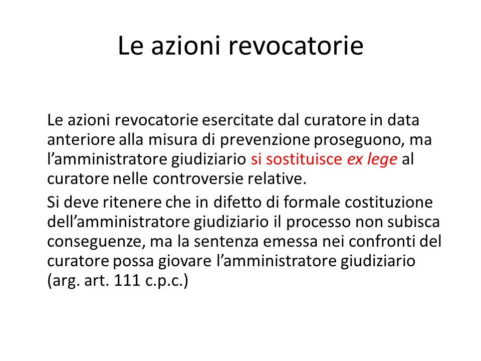Le azioni revocatorie Le azioni revocatorie esercitate dal curatore in data anteriore alla misura di prevenzione proseguono, ma l'amministratore giudi
