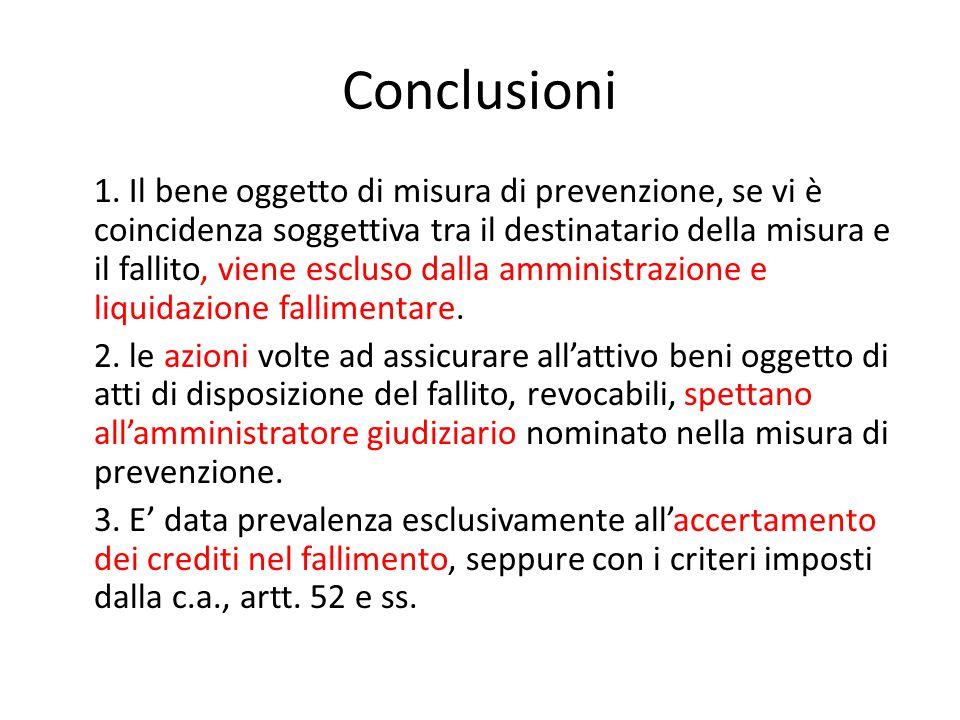 Conclusioni 1. Il bene oggetto di misura di prevenzione, se vi è coincidenza soggettiva tra il destinatario della misura e il fallito, viene escluso d
