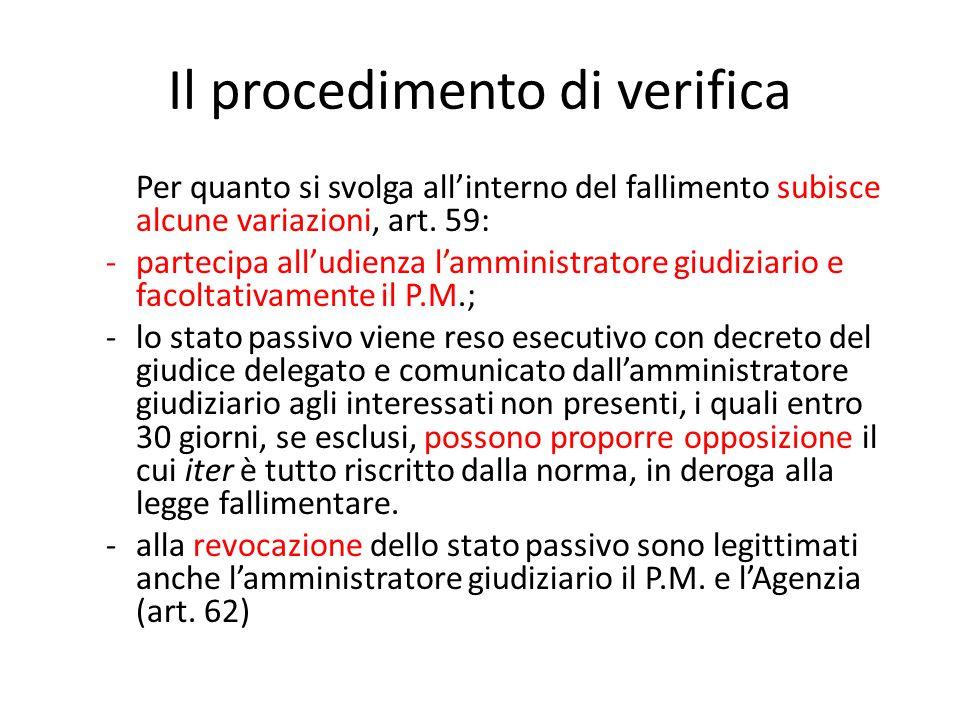 Il procedimento di verifica Per quanto si svolga all'interno del fallimento subisce alcune variazioni, art. 59: -partecipa all'udienza l'amministrator