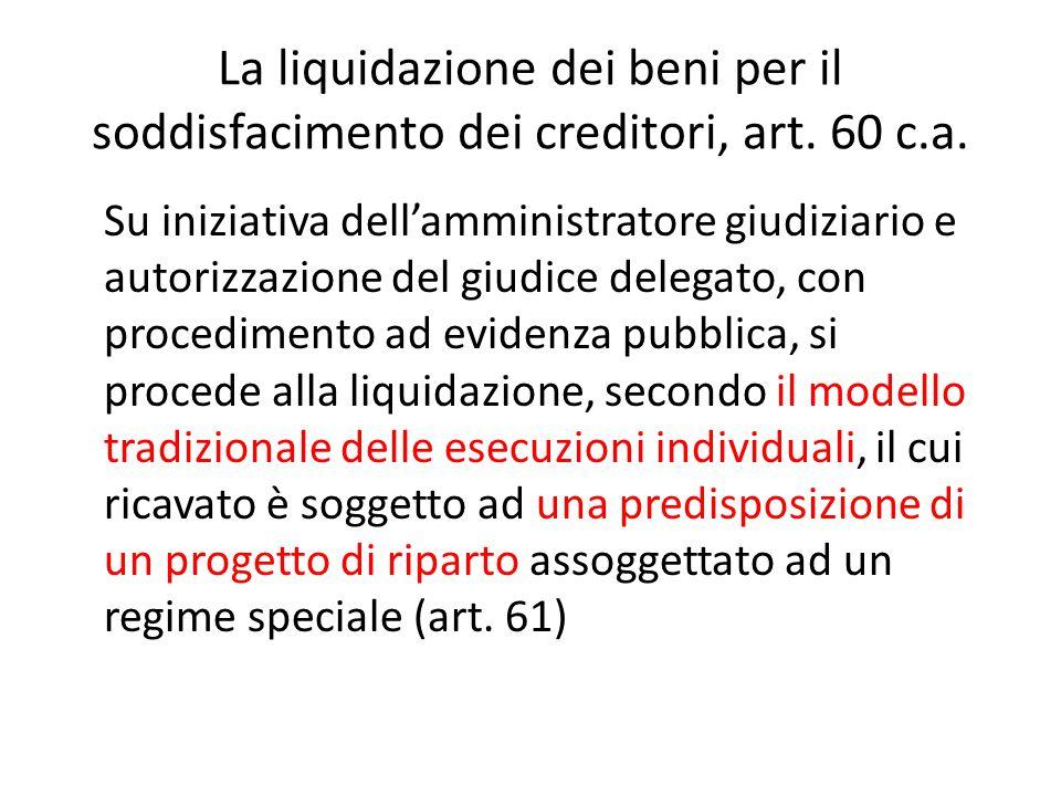 La liquidazione dei beni per il soddisfacimento dei creditori, art. 60 c.a. Su iniziativa dell'amministratore giudiziario e autorizzazione del giudice