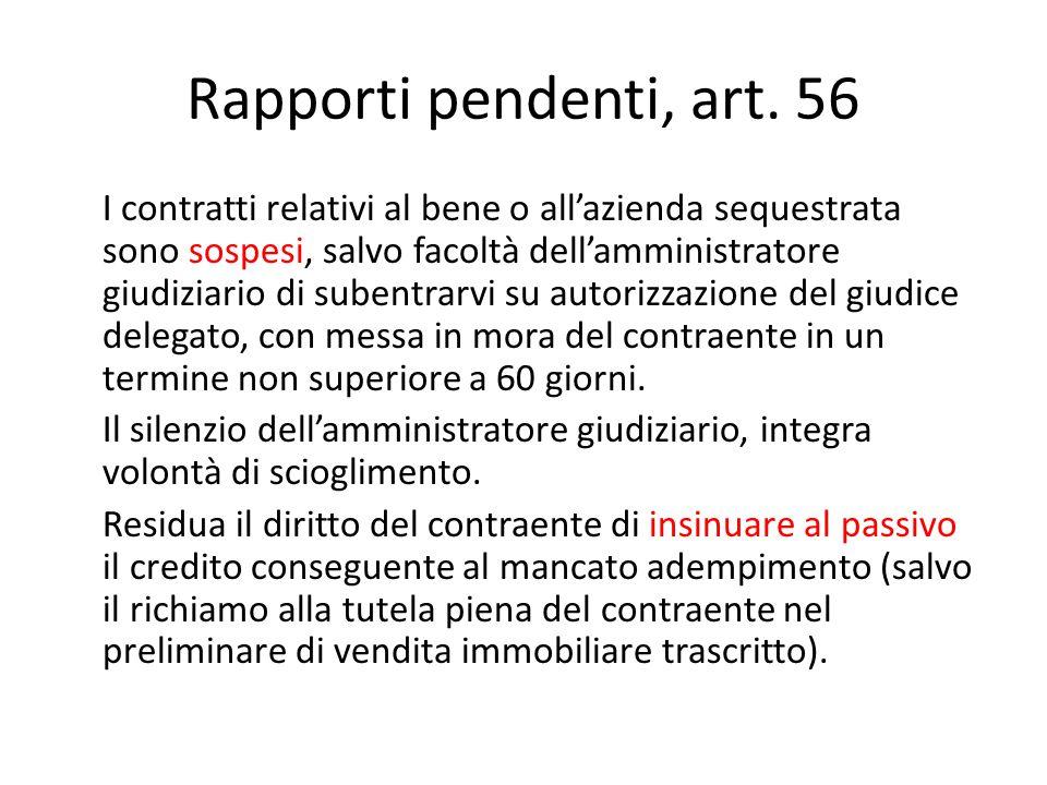 Rapporti pendenti, art. 56 I contratti relativi al bene o all'azienda sequestrata sono sospesi, salvo facoltà dell'amministratore giudiziario di suben