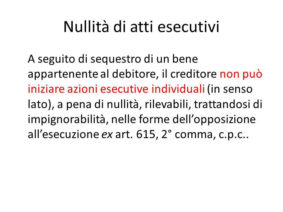 Nullità di atti esecutivi A seguito di sequestro di un bene appartenente al debitore, il creditore non può iniziare azioni esecutive individuali (in s