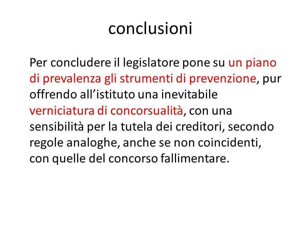 conclusioni Per concludere il legislatore pone su un piano di prevalenza gli strumenti di prevenzione, pur offrendo all'istituto una inevitabile verni