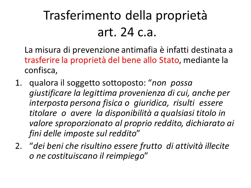 Trasferimento della proprietà art. 24 c.a. La misura di prevenzione antimafia è infatti destinata a trasferire la proprietà del bene allo Stato, media