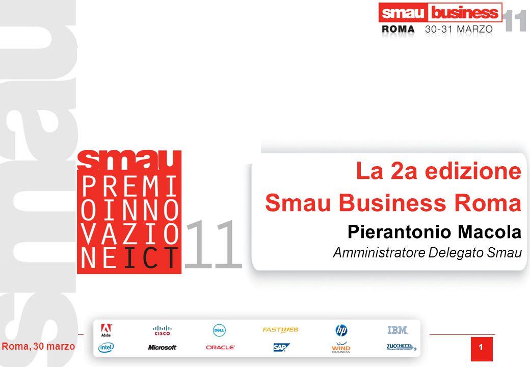 1 Roma, 30 marzo La 2a edizione Smau Business Roma Pierantonio Macola Amministratore Delegato Smau