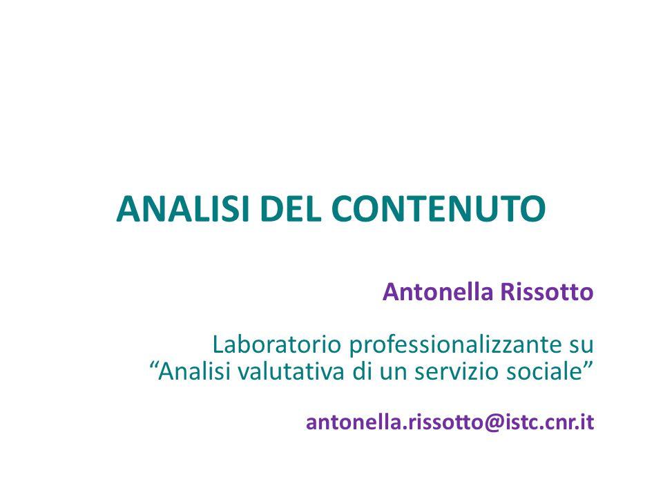 ANALISI DEL CONTENUTO Antonella Rissotto Laboratorio professionalizzante su Analisi valutativa di un servizio sociale antonella.rissotto@istc.cnr.it