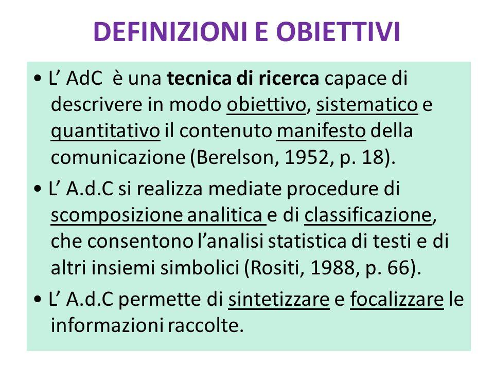 DEFINIZIONI E OBIETTIVI L' AdC è una tecnica di ricerca capace di descrivere in modo obiettivo, sistematico e quantitativo il contenuto manifesto della comunicazione (Berelson, 1952, p.