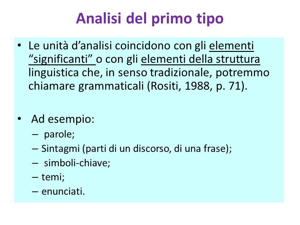 Analisi del primo tipo Le unità d'analisi coincidono con gli elementi significanti o con gli elementi della struttura linguistica che, in senso tradizionale, potremmo chiamare grammaticali (Rositi, 1988, p.