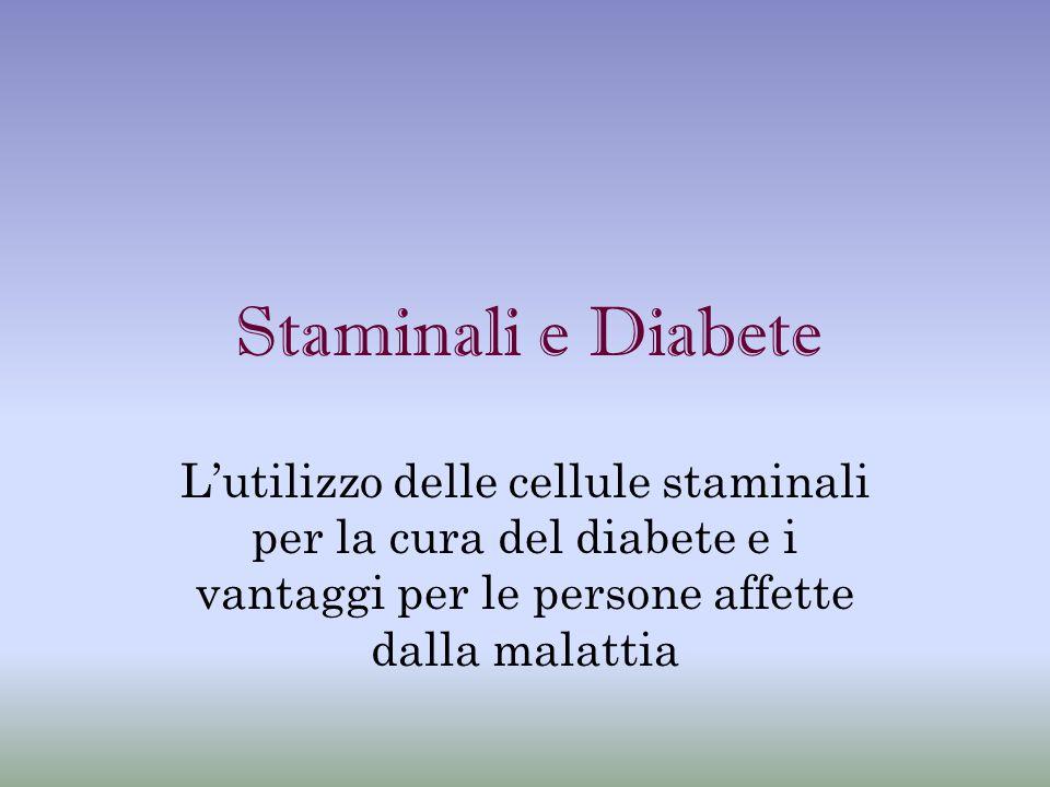 Staminali e Diabete L'utilizzo delle cellule staminali per la cura del diabete e i vantaggi per le persone affette dalla malattia