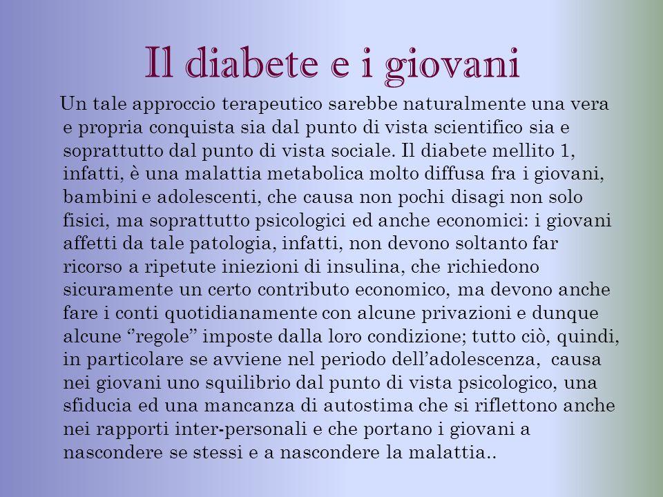 Il diabete e i giovani Un tale approccio terapeutico sarebbe naturalmente una vera e propria conquista sia dal punto di vista scientifico sia e soprat