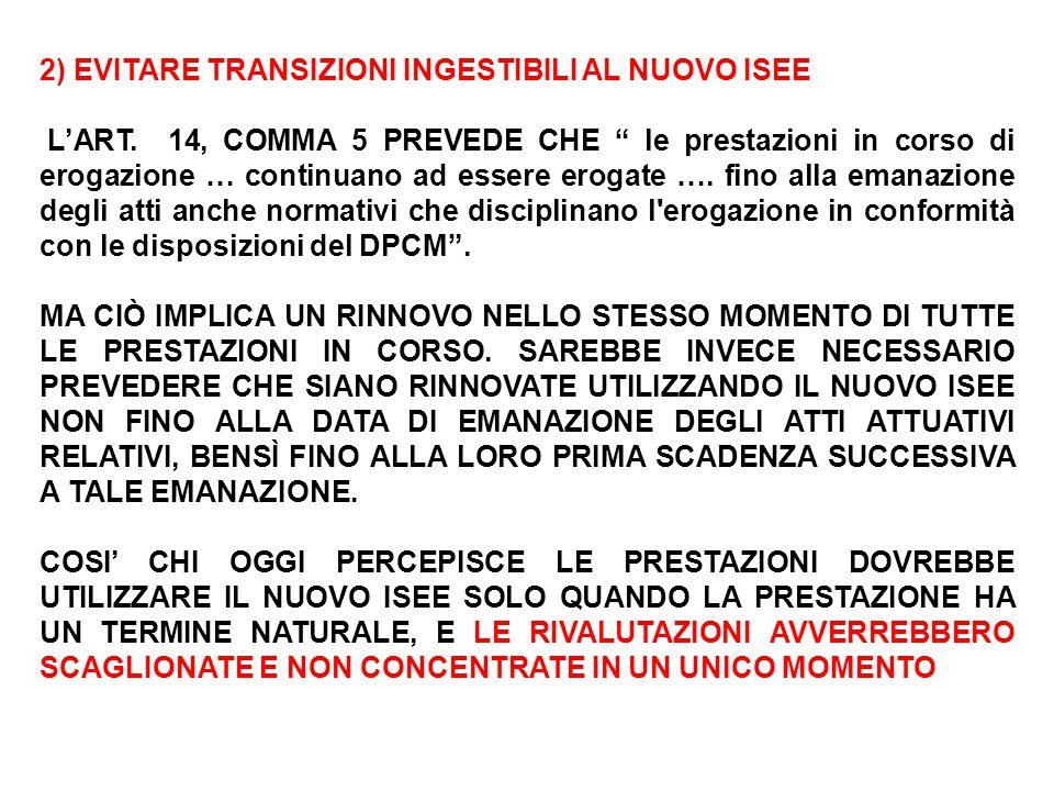 """2) EVITARE TRANSIZIONI INGESTIBILI AL NUOVO ISEE L'ART. 14, COMMA 5 PREVEDE CHE """" le prestazioni in corso di erogazione … continuano ad essere erogate"""