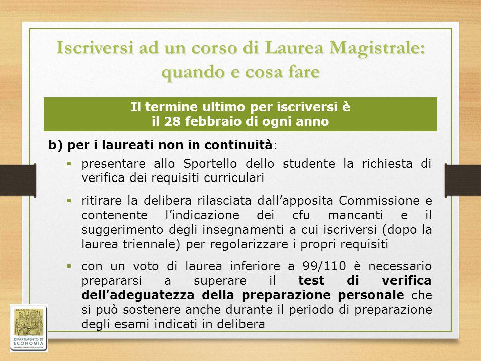 Iscriversi ad un corso di Laurea Magistrale: quando e cosa fare b) per i laureati non in continuità:  presentare allo Sportello dello studente la ric