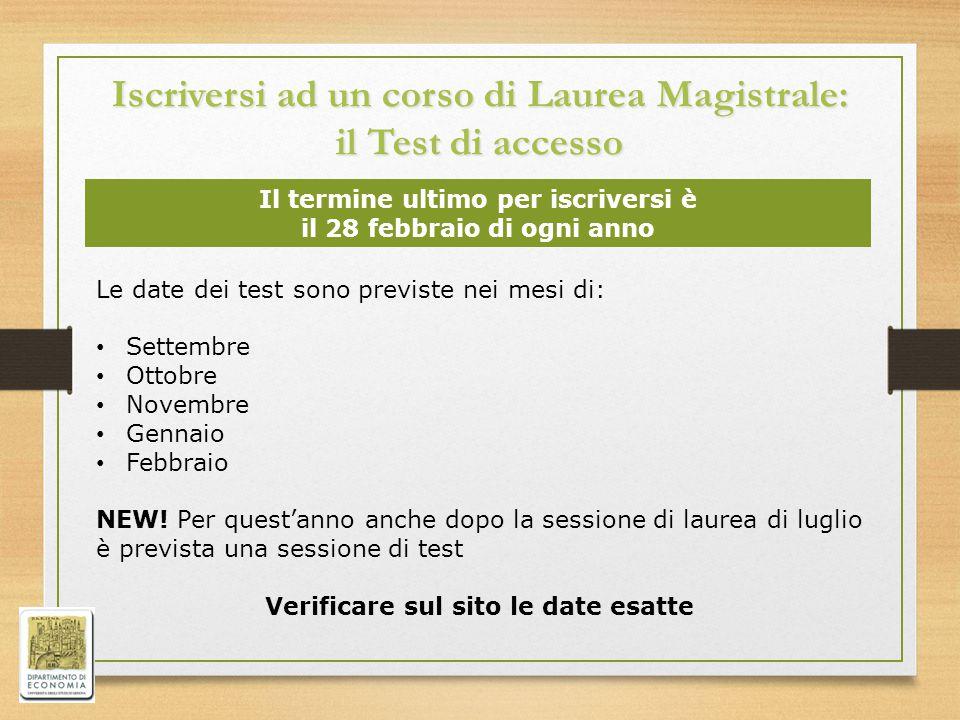 Iscriversi ad un corso di Laurea Magistrale: il Test di accesso Le date dei test sono previste nei mesi di: Settembre Ottobre Novembre Gennaio Febbrai