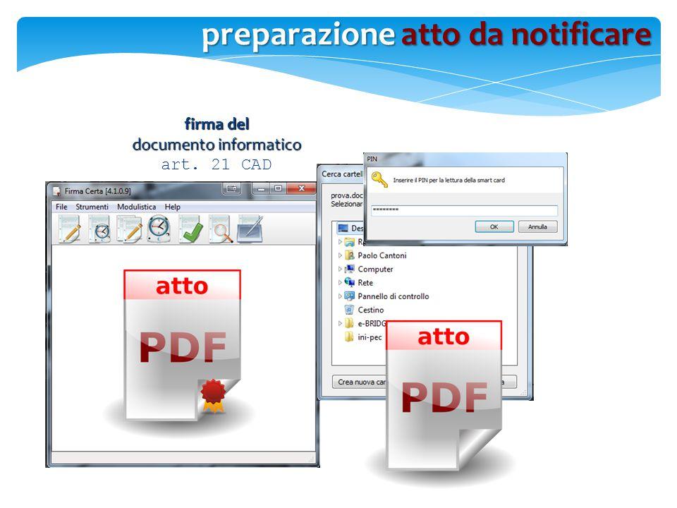 firma del documento informatico art. 21 CAD preparazione atto da notificare