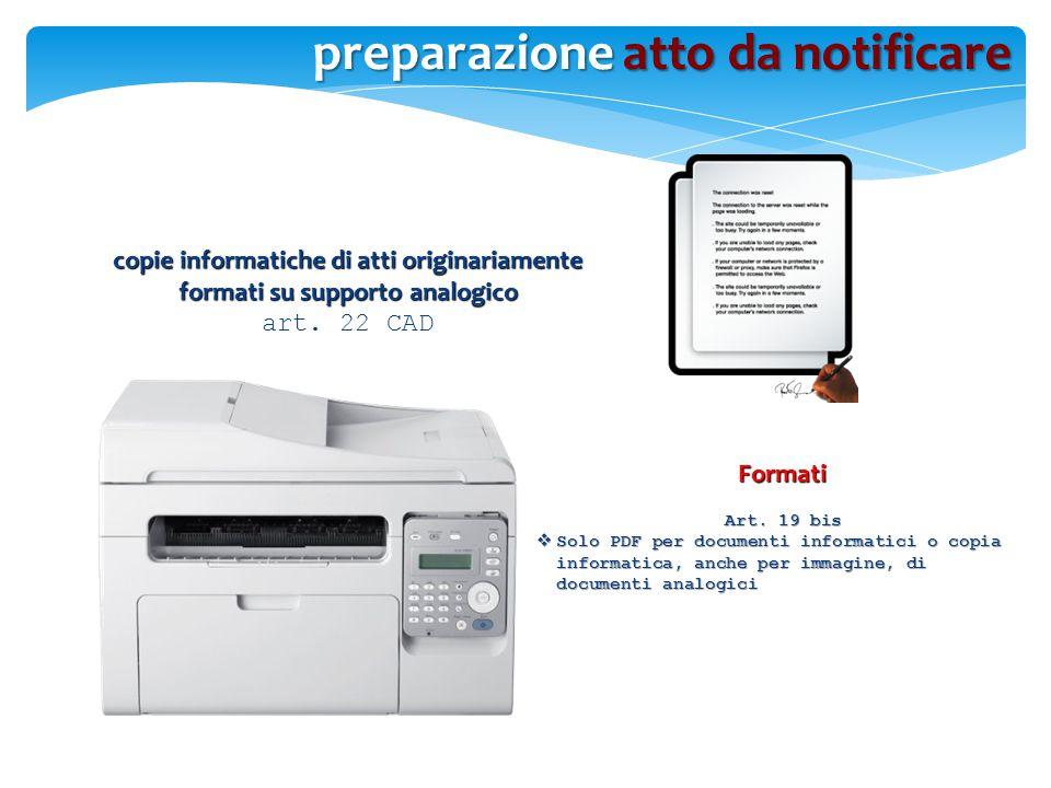 copie informatiche di atti originariamente formati su supporto analogico art. 22 CAD Formati Art. 19 bis  Solo PDF per documenti informatici o copia