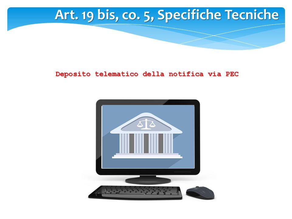 Art. 19 bis, co. 5, Specifiche Tecniche Deposito telematico della notifica via PEC