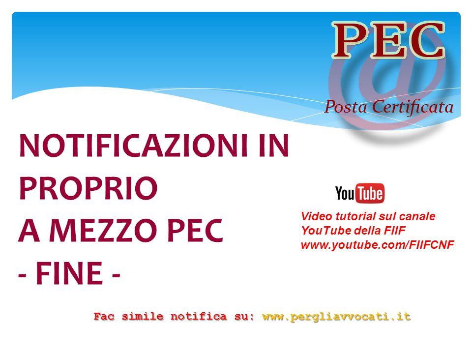 NOTIFICAZIONI IN PROPRIO A MEZZO PEC - FINE - Video tutorial sul canale YouTube della FIIF www.youtube.com/FIIFCNF Fac simile notifica su: www.perglia