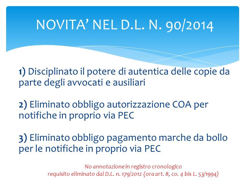 NOVITA' NEL D.L. N. 90/2014 1) Disciplinato il potere di autentica delle copie da parte degli avvocati e ausiliari 2) Eliminato obbligo autorizzazione