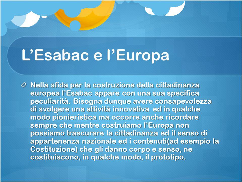 L'Esabac e l'Europa Dunque ricordiamoci, anche nello scrivere il Documento del 15 maggio quello che l'Esabac non è : Non è solo un problema tecnico, non è solo un'opportunità pratica, non è solo un'opportunità pratica, non è solo l'acquisizione di competenze linguistiche.