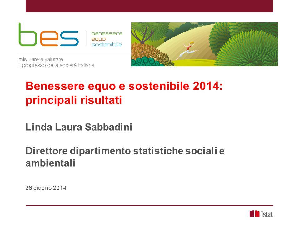 Benessere equo e sostenibile 2014: principali risultati Linda Laura Sabbadini Direttore dipartimento statistiche sociali e ambientali 26 giugno 2014