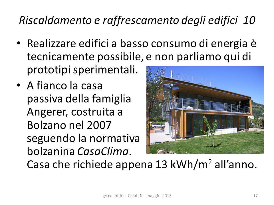 Riscaldamento e raffrescamento degli edifici 10 Realizzare edifici a basso consumo di energia è tecnicamente possibile, e non parliamo qui di prototip