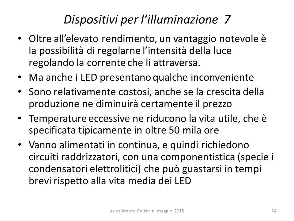 Dispositivi per l'illuminazione 7 Oltre all'elevato rendimento, un vantaggio notevole è la possibilità di regolarne l'intensità della luce regolando la corrente che li attraversa.