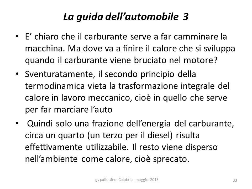 La guida dell'automobile 3 E' chiaro che il carburante serve a far camminare la macchina. Ma dove va a finire il calore che si sviluppa quando il carb