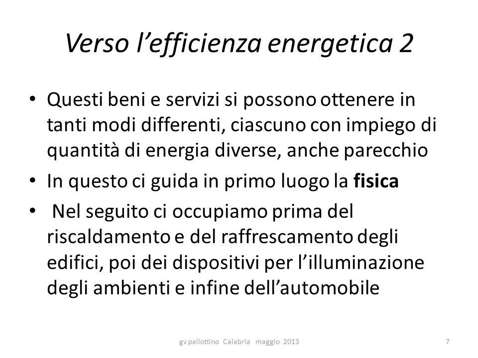 Verso l'efficienza energetica 2 Questi beni e servizi si possono ottenere in tanti modi differenti, ciascuno con impiego di quantità di energia divers