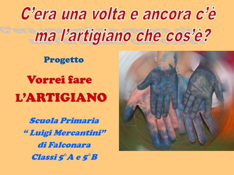 """Progetto Vorrei fare L 'ARTIGIANO Scuola Primaria """" Luigi Mercantini"""" di Falconara Classi 5°A e 5°B"""