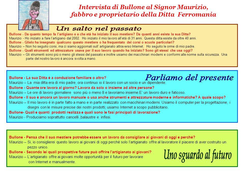 Intervista di Bullone al Signor Maurizio, fabbro e proprietario della Ditta Ferromania Bullone - Da quanto tempo fa l'artigiano e a che età ha iniziat