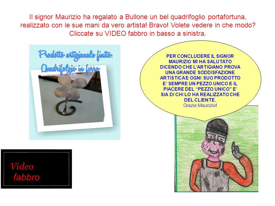 Il signor Maurizio ha regalato a Bullone un bel quadrifoglio portafortuna, realizzato con le sue mani da vero artista! Bravo! Volete vedere in che mod