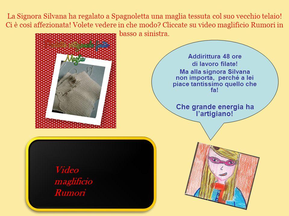 La Signora Silvana ha regalato a Spagnoletta una maglia tessuta col suo vecchio telaio! Ci è così affezionata! Volete vedere in che modo? Cliccate su