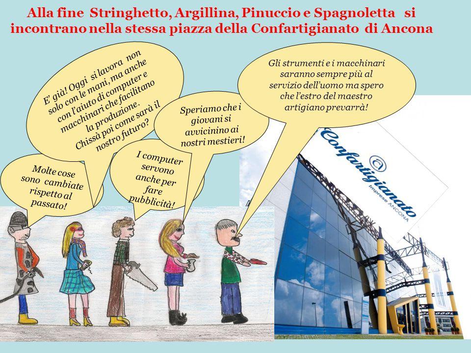 Alla fine Stringhetto, Argillina, Pinuccio e Spagnoletta si incontrano nella stessa piazza della Confartigianato di Ancona Molte cose sono cambiate ri