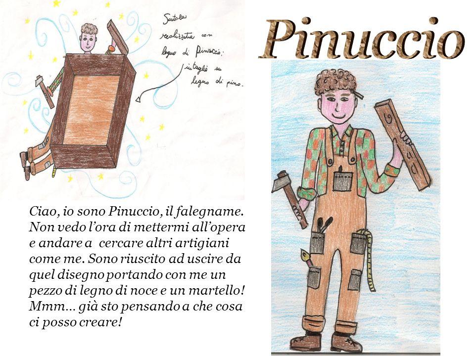 Ciao, io sono Pinuccio, il falegname. Non vedo l'ora di mettermi all'opera e andare a cercare altri artigiani come me. Sono riuscito ad uscire da quel