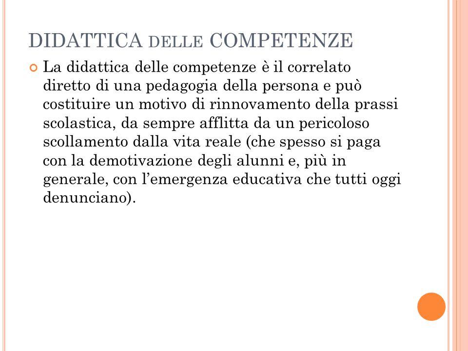 DIDATTICA DELLE COMPETENZE La didattica delle competenze è il correlato diretto di una pedagogia della persona e può costituire un motivo di rinnovame