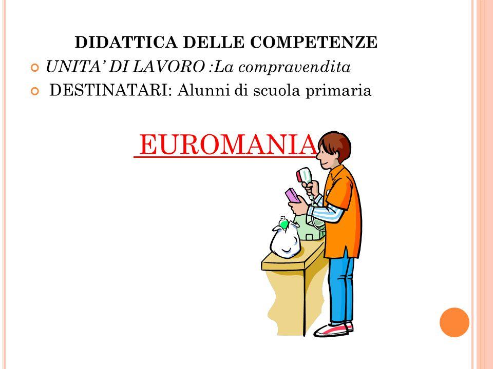 DIDATTICA DELLE COMPETENZE UNITA' DI LAVORO :La compravendita DESTINATARI: Alunni di scuola primaria EUROMANIA