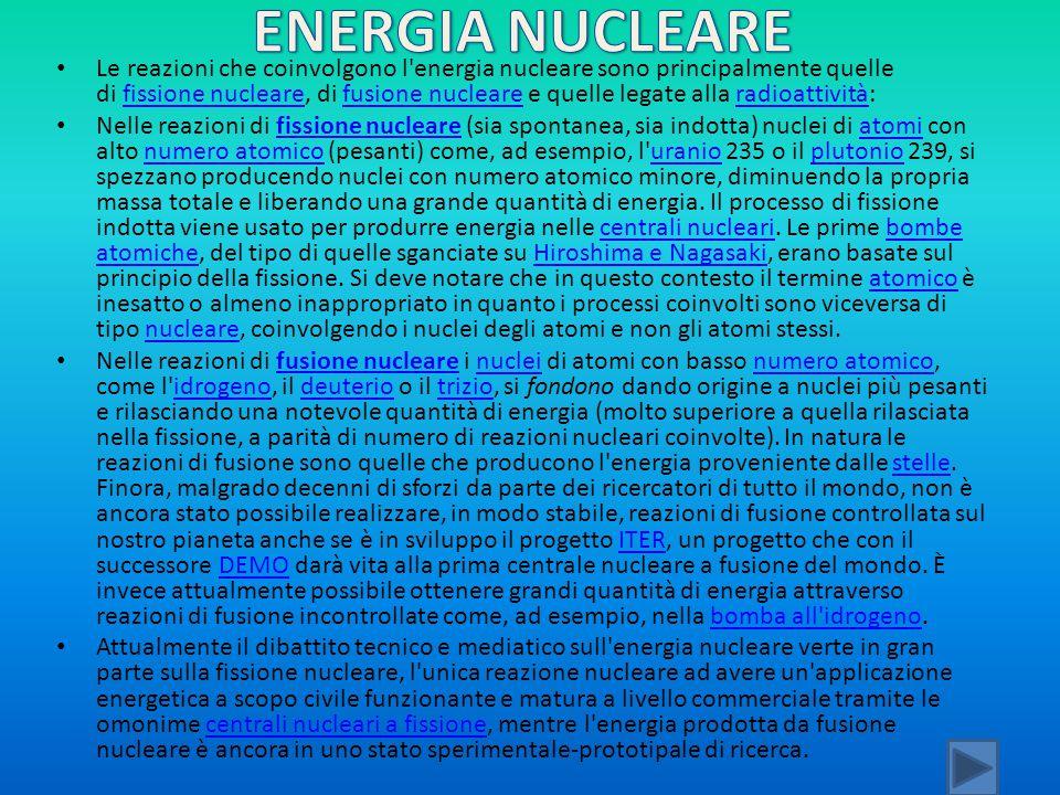 Le reazioni che coinvolgono l'energia nucleare sono principalmente quelle di fissione nucleare, di fusione nucleare e quelle legate alla radioattività