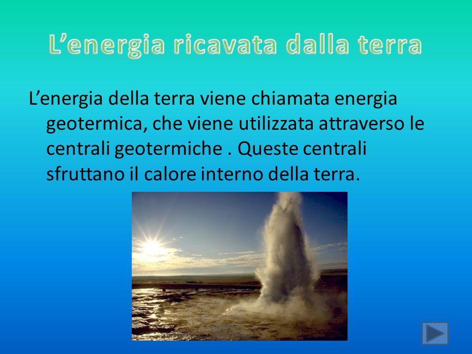 L'energia della terra viene chiamata energia geotermica, che viene utilizzata attraverso le centrali geotermiche. Queste centrali sfruttano il calore
